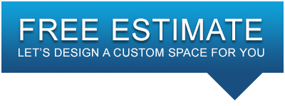 Free Estimate - Let's design a custom space for you